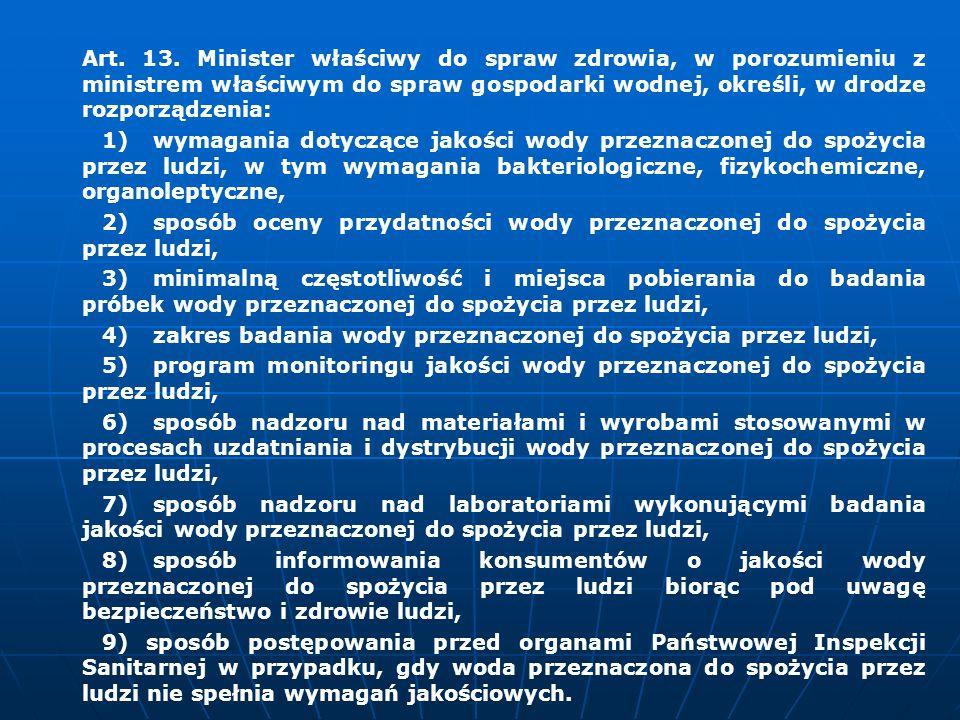 Art. 13. Minister właściwy do spraw zdrowia, w porozumieniu z ministrem właściwym do spraw gospodarki wodnej, określi, w drodze rozporządzenia: 1)wyma