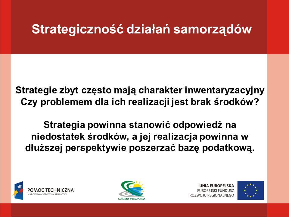 Strategie zbyt często mają charakter inwentaryzacyjny Czy problemem dla ich realizacji jest brak środków? Strategia powinna stanowić odpowiedź na nied