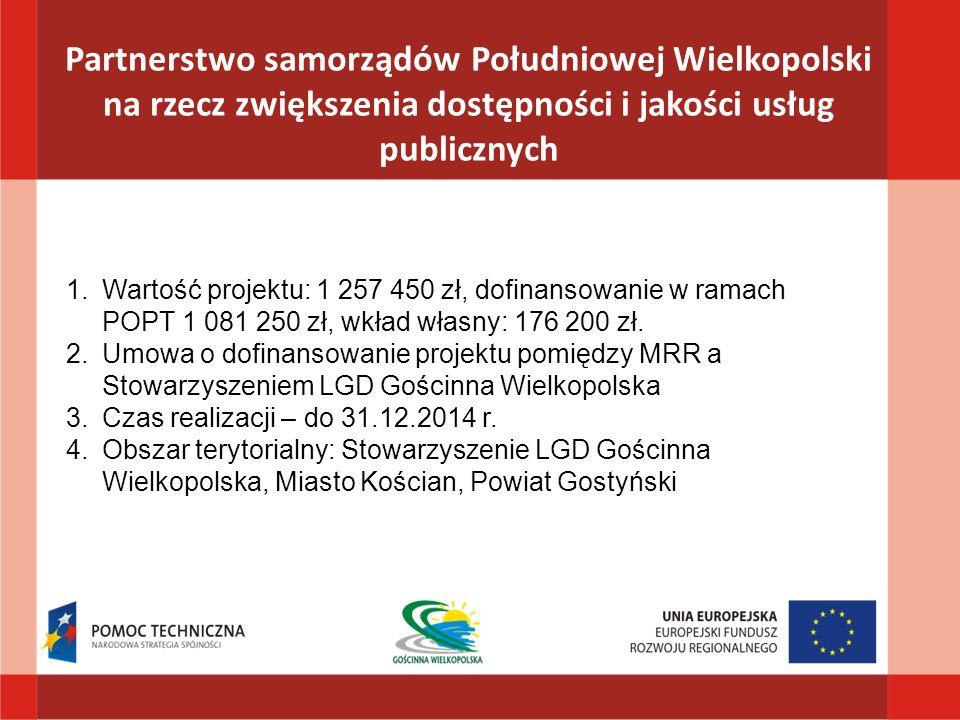 Partnerstwo samorządów Południowej Wielkopolski na rzecz zwiększenia dostępności i jakości usług publicznych 1.Wartość projektu: 1 257 450 zł, dofinansowanie w ramach POPT 1 081 250 zł, wkład własny: 176 200 zł.