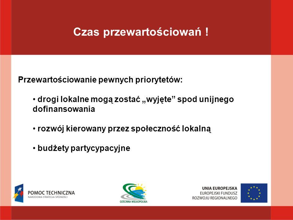 Czas przewartościowań ! Przewartościowanie pewnych priorytetów: drogi lokalne mogą zostać wyjęte spod unijnego dofinansowania rozwój kierowany przez s