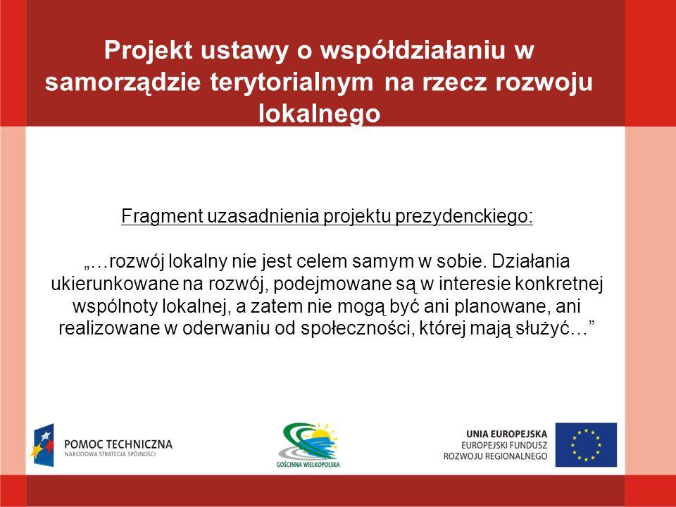 Fragment uzasadnienia projektu prezydenckiego: …rozwój lokalny nie jest celem samym w sobie. Działania ukierunkowane na rozwój, podejmowane są w inter