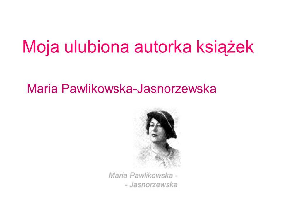 Moja ulubiona autorka książek Maria Pawlikowska-Jasnorzewska