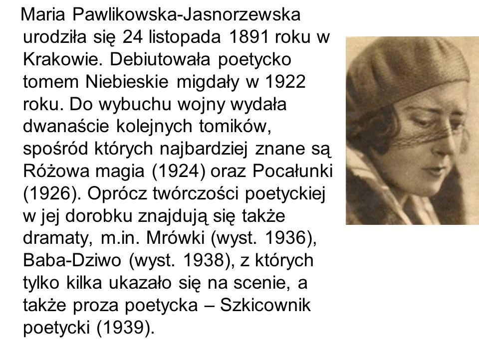 Maria Pawlikowska-Jasnorzewska urodziła się 24 listopada 1891 roku w Krakowie. Debiutowała poetycko tomem Niebieskie migdały w 1922 roku. Do wybuchu w