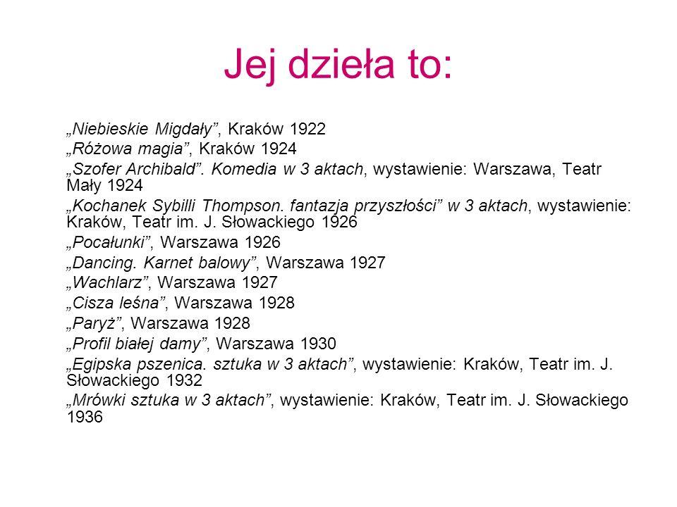 Jej dzieła to: Niebieskie Migdały, Kraków 1922 Różowa magia, Kraków 1924 Szofer Archibald. Komedia w 3 aktach, wystawienie: Warszawa, Teatr Mały 1924