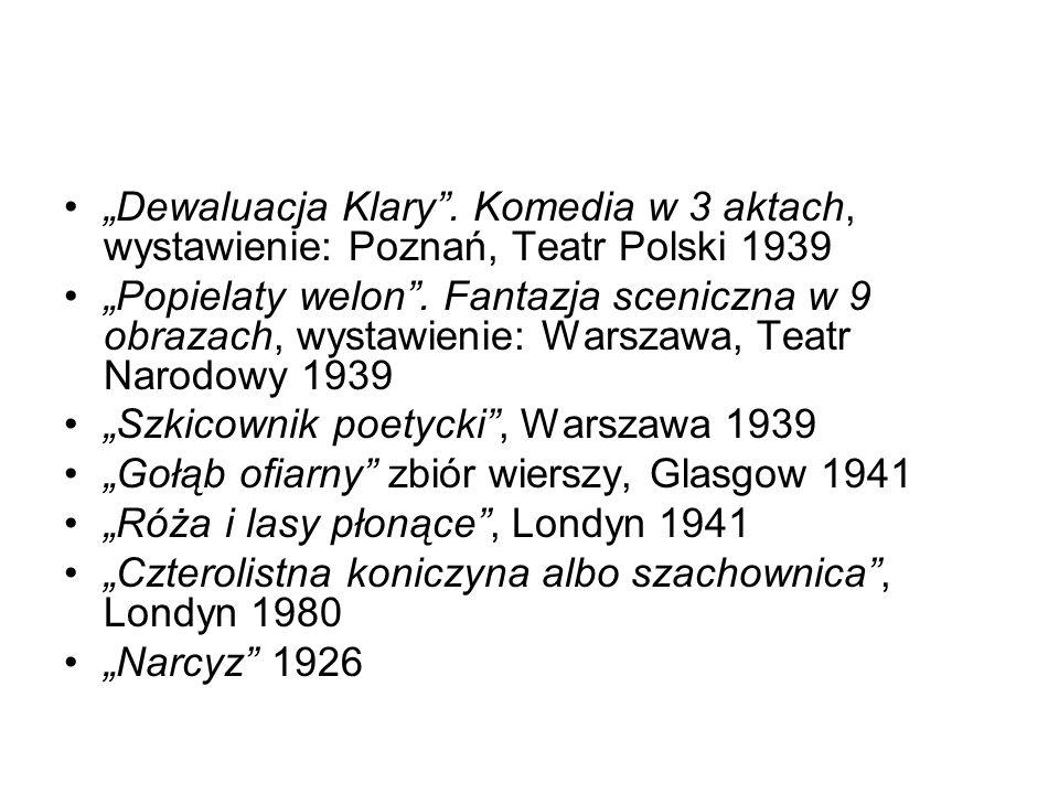 Dewaluacja Klary. Komedia w 3 aktach, wystawienie: Poznań, Teatr Polski 1939 Popielaty welon. Fantazja sceniczna w 9 obrazach, wystawienie: Warszawa,