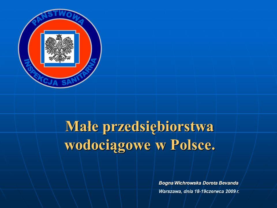 Bogna Wichrowska Dorota Bevanda Warszawa, dnia 18-19czerwca 2009 r. Małe przedsiębiorstwa wodociągowe w Polsce.