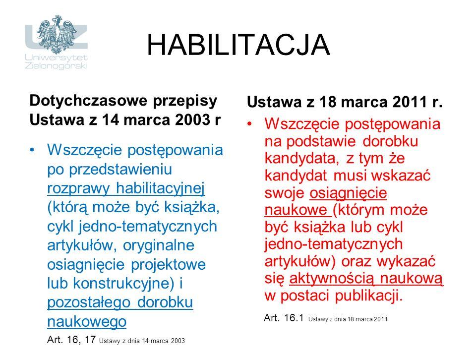 HABILITACJA Dotychczasowe przepisy Ustawa z 14 marca 2003 r Wszczęcie postępowania po przedstawieniu rozprawy habilitacyjnej (którą może być książka,
