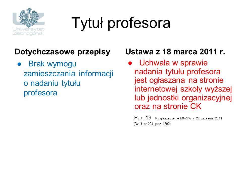 Tytuł profesora Dotychczasowe przepisy Brak wymogu zamieszczania informacji o nadaniu tytułu profesora Ustawa z 18 marca 2011 r. Uchwała w sprawie nad