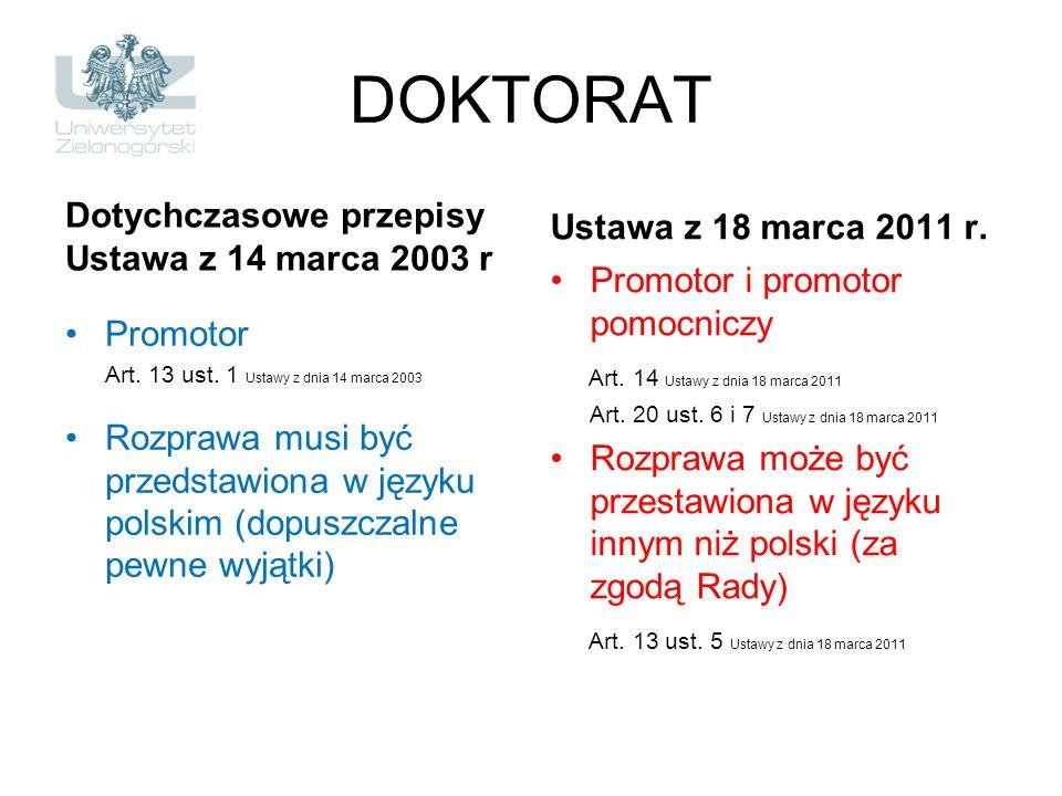 DOKTORAT Dotychczasowe przepisy Ustawa z 14 marca 2003 r Promotor Art. 13 ust. 1 Ustawy z dnia 14 marca 2003 Rozprawa musi być przedstawiona w języku