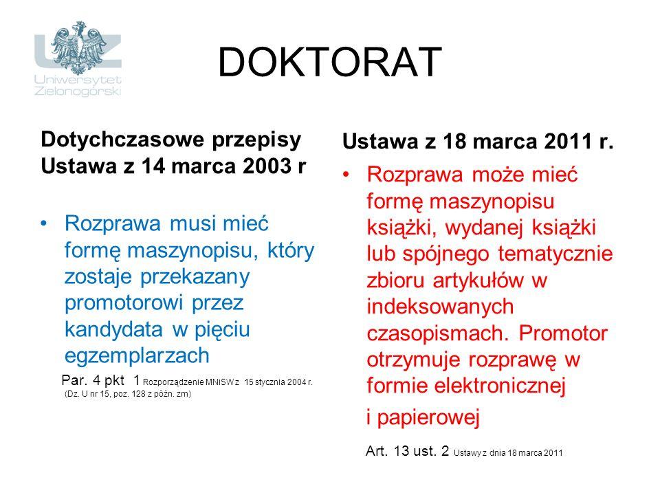 DOKTORAT Dotychczasowe przepisy Ustawa z 14 marca 2003 r Rozprawa musi mieć formę maszynopisu, który zostaje przekazany promotorowi przez kandydata w