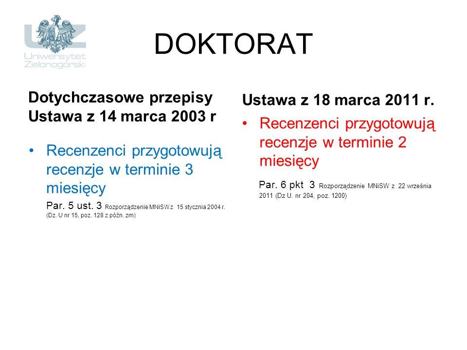 DOKTORAT Dotychczasowe przepisy Ustawa z 14 marca 2003 r Recenzenci przygotowują recenzje w terminie 3 miesięcy Par. 5 ust. 3 Rozporządzenie MNiSW z 1