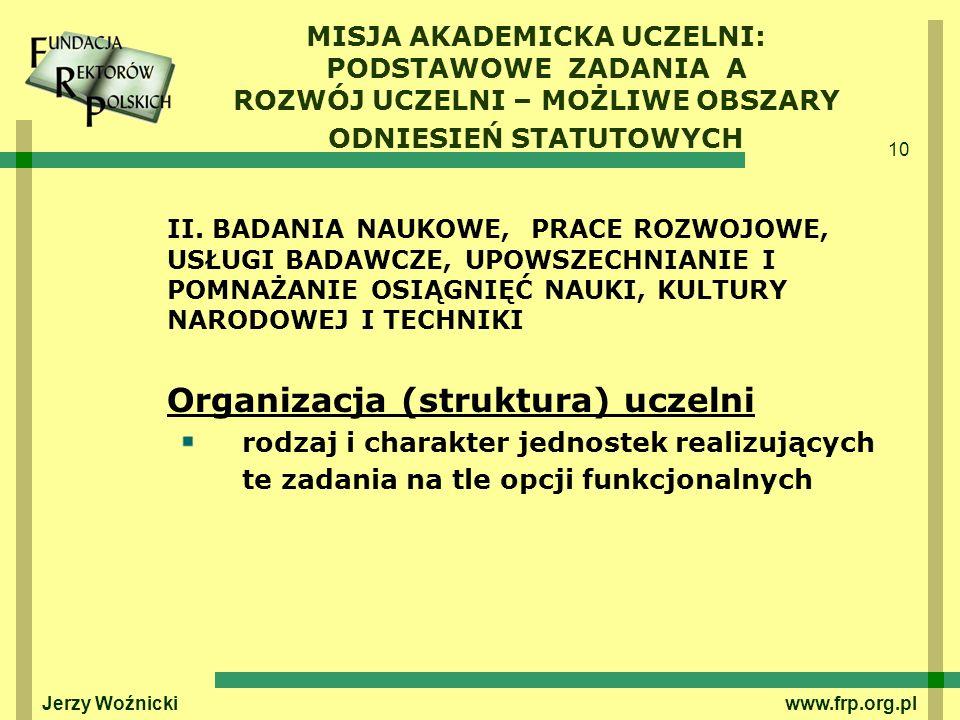 10 Jerzy Woźnicki www.frp.org.pl MISJA AKADEMICKA UCZELNI: PODSTAWOWE ZADANIA A ROZWÓJ UCZELNI – MOŻLIWE OBSZARY ODNIESIEŃ STATUTOWYCH II. BADANIA NAU