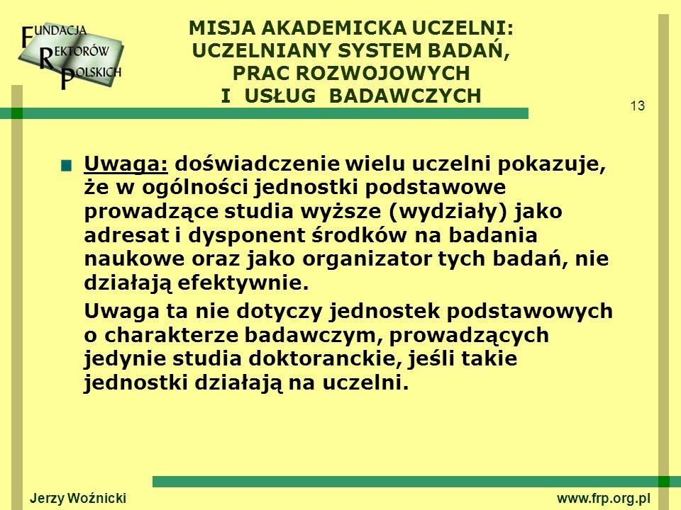 13 Jerzy Woźnicki www.frp.org.pl Uwaga: doświadczenie wielu uczelni pokazuje, że w ogólności jednostki podstawowe prowadzące studia wyższe (wydziały)