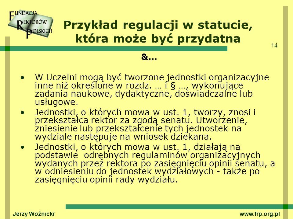 14 Jerzy Woźnicki www.frp.org.pl Przykład regulacji w statucie, która może być przydatna &… W Uczelni mogą być tworzone jednostki organizacyjne inne n