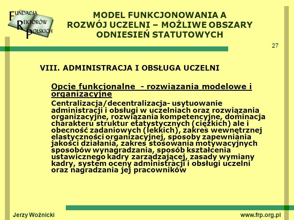 27 Jerzy Woźnicki www.frp.org.pl VIII. ADMINISTRACJA I OBSŁUGA UCZELNI Opcje funkcjonalne - rozwiązania modelowe i organizacyjne Centralizacja/decentr