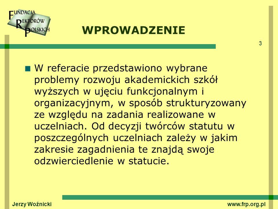 3 Jerzy Woźnicki www.frp.org.pl WPROWADZENIE W referacie przedstawiono wybrane problemy rozwoju akademickich szkół wyższych w ujęciu funkcjonalnym i o