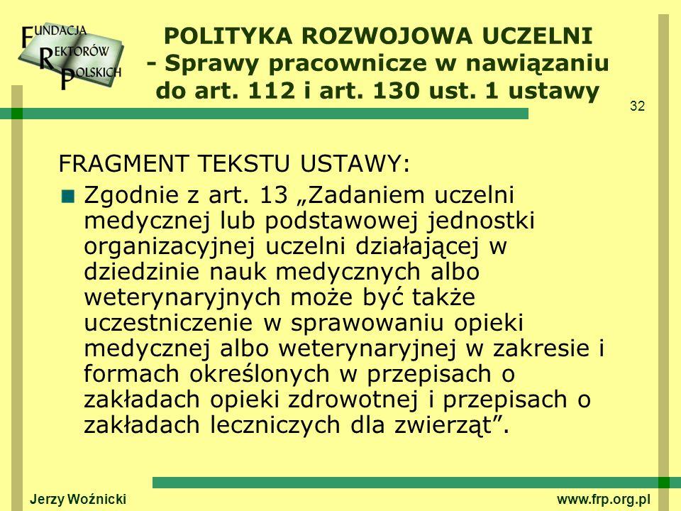 32 Jerzy Woźnicki www.frp.org.pl POLITYKA ROZWOJOWA UCZELNI - Sprawy pracownicze w nawiązaniu do art. 112 i art. 130 ust. 1 ustawy FRAGMENT TEKSTU UST