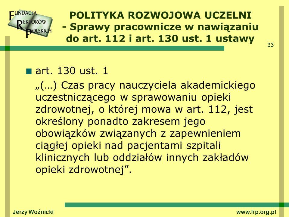 33 Jerzy Woźnicki www.frp.org.pl art. 130 ust. 1 (…) Czas pracy nauczyciela akademickiego uczestniczącego w sprawowaniu opieki zdrowotnej, o której mo