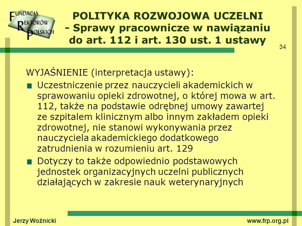 34 Jerzy Woźnicki www.frp.org.pl WYJAŚNIENIE (interpretacja ustawy): Uczestniczenie przez nauczycieli akademickich w sprawowaniu opieki zdrowotnej, o