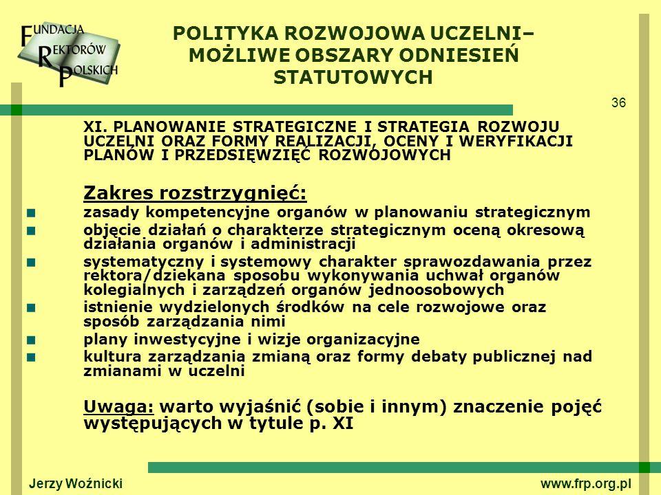 36 Jerzy Woźnicki www.frp.org.pl XI. PLANOWANIE STRATEGICZNE I STRATEGIA ROZWOJU UCZELNI ORAZ FORMY REALIZACJI, OCENY I WERYFIKACJI PLANÓW I PRZEDSIĘW
