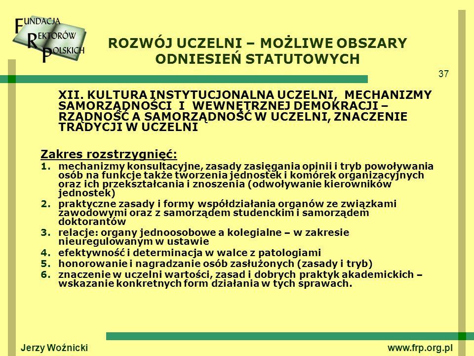 37 Jerzy Woźnicki www.frp.org.pl XII. KULTURA INSTYTUCJONALNA UCZELNI, MECHANIZMY SAMORZĄDNOŚCI I WEWNĘTRZNEJ DEMOKRACJI – RZĄDNOŚĆ A SAMORZĄDNOŚĆ W U