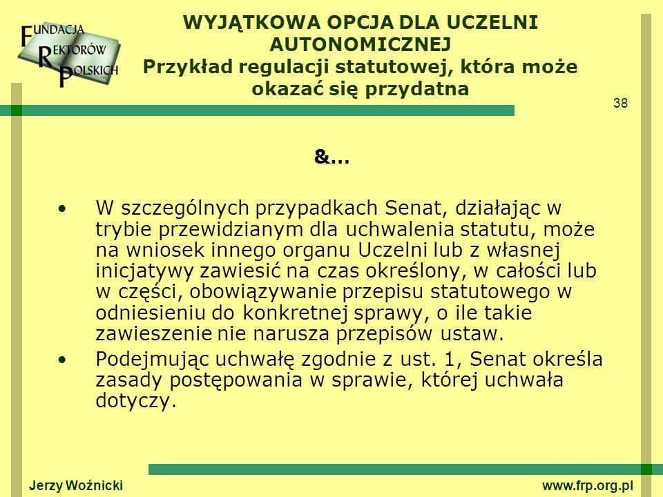 38 Jerzy Woźnicki www.frp.org.pl WYJĄTKOWA OPCJA DLA UCZELNI AUTONOMICZNEJ Przykład regulacji statutowej, która może okazać się przydatna &… W szczegó