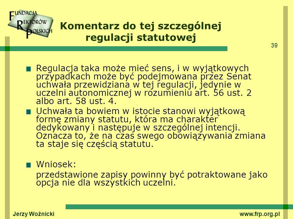 39 Jerzy Woźnicki www.frp.org.pl Komentarz do tej szczególnej regulacji statutowej Regulacja taka może mieć sens, i w wyjątkowych przypadkach może być