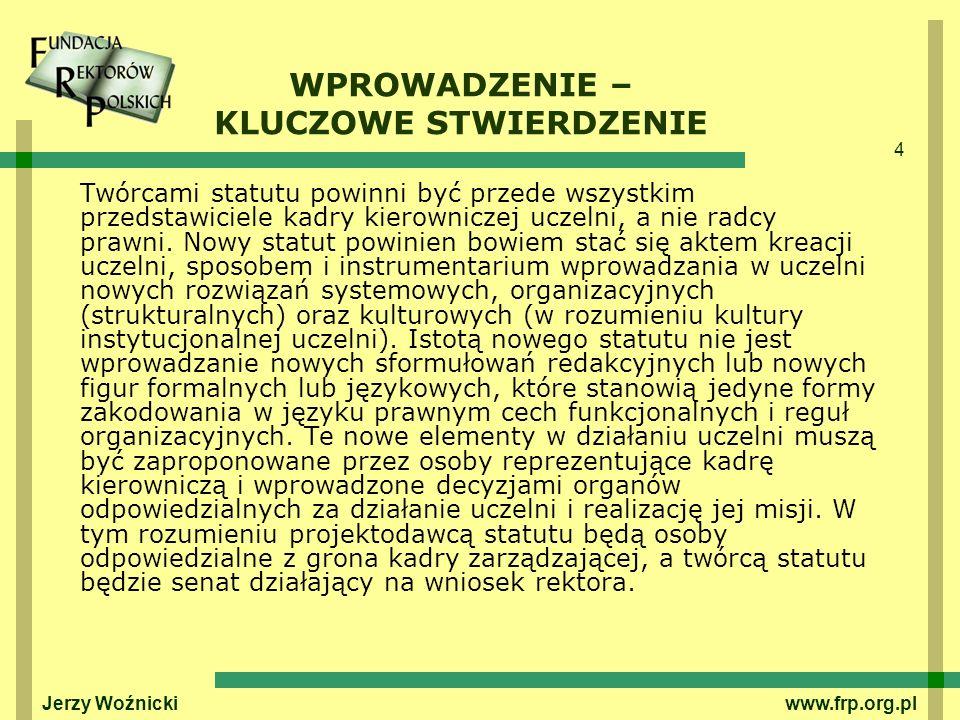 4 Jerzy Woźnicki www.frp.org.pl WPROWADZENIE – KLUCZOWE STWIERDZENIE Twórcami statutu powinni być przede wszystkim przedstawiciele kadry kierowniczej