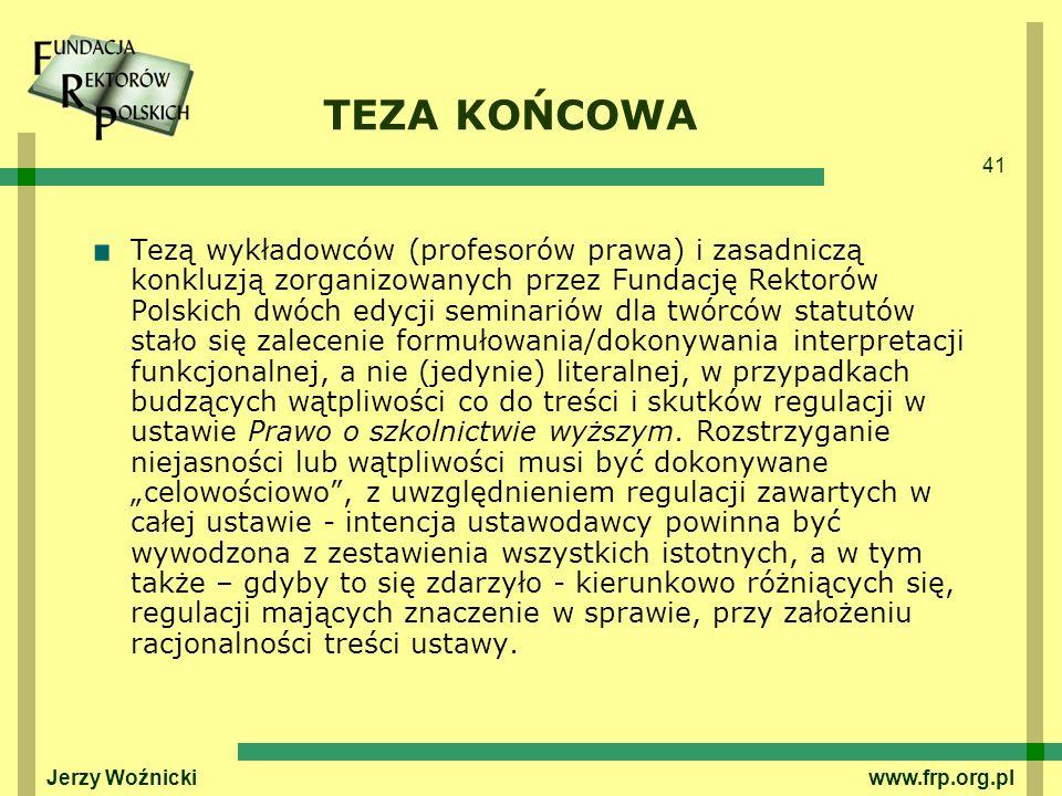 41 Jerzy Woźnicki www.frp.org.pl TEZA KOŃCOWA Tezą wykładowców (profesorów prawa) i zasadniczą konkluzją zorganizowanych przez Fundację Rektorów Polsk