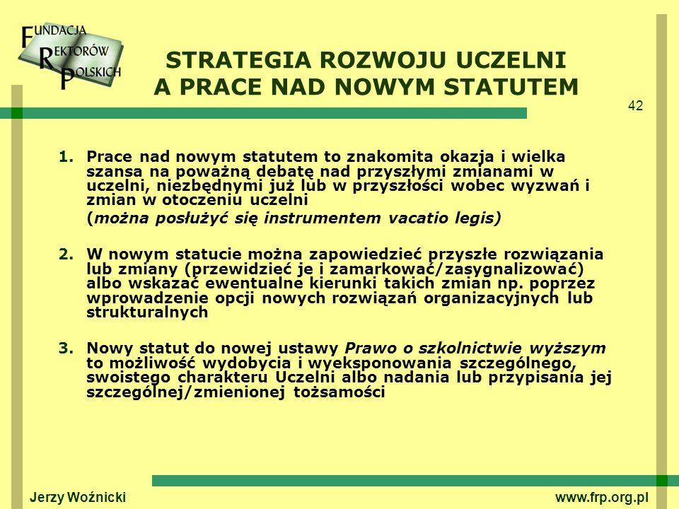 42 Jerzy Woźnicki www.frp.org.pl STRATEGIA ROZWOJU UCZELNI A PRACE NAD NOWYM STATUTEM 1.Prace nad nowym statutem to znakomita okazja i wielka szansa n