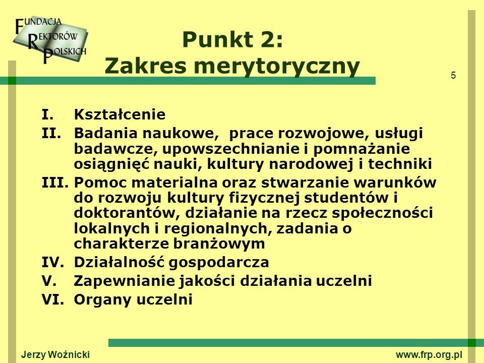 5 Jerzy Woźnicki www.frp.org.pl Punkt 2: Zakres merytoryczny I.Kształcenie II.Badania naukowe, prace rozwojowe, usługi badawcze, upowszechnianie i pom