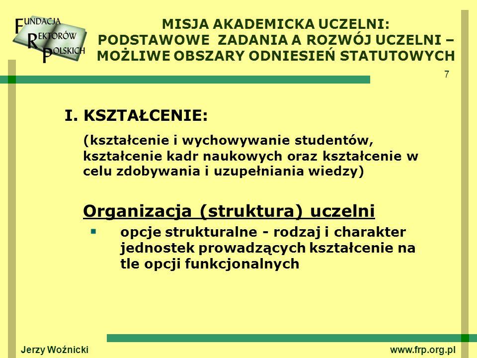7 Jerzy Woźnicki www.frp.org.pl MISJA AKADEMICKA UCZELNI: PODSTAWOWE ZADANIA A ROZWÓJ UCZELNI – MOŻLIWE OBSZARY ODNIESIEŃ STATUTOWYCH I. KSZTAŁCENIE: