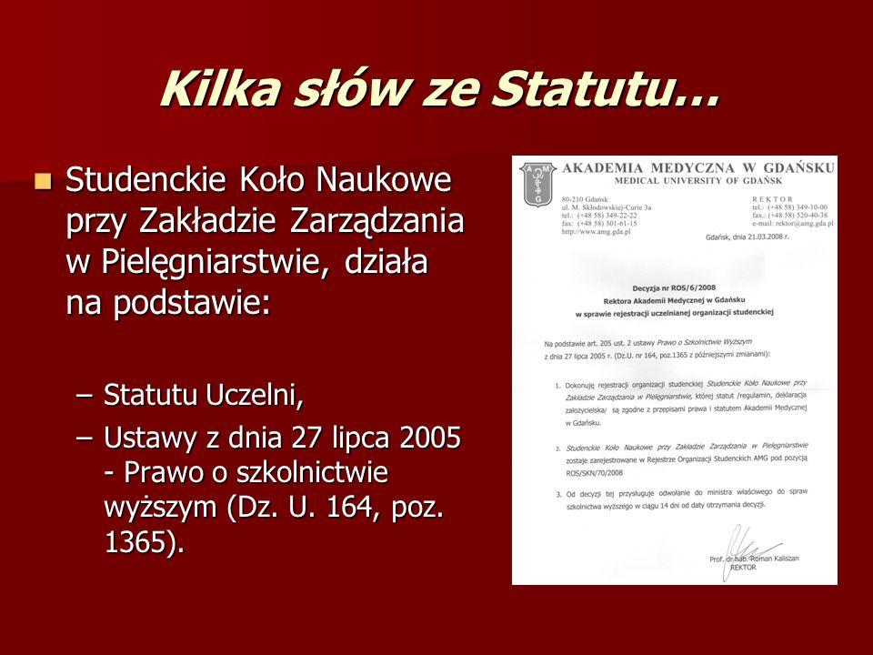Kilka słów ze Statutu (c.d.) Siedzibą SKN jest Zakład Zarządzania Siedzibą SKN jest Zakład Zarządzania w Pielęgniarstwie, a obszarem działania GUM-ed.