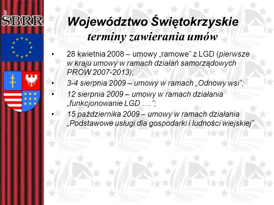 Województwo Świętokrzyskie terminy zawierania umów 28 kwietnia 2008 – umowy ramowe z LGD (pierwsze w kraju umowy w ramach działań samorządowych PROW 2