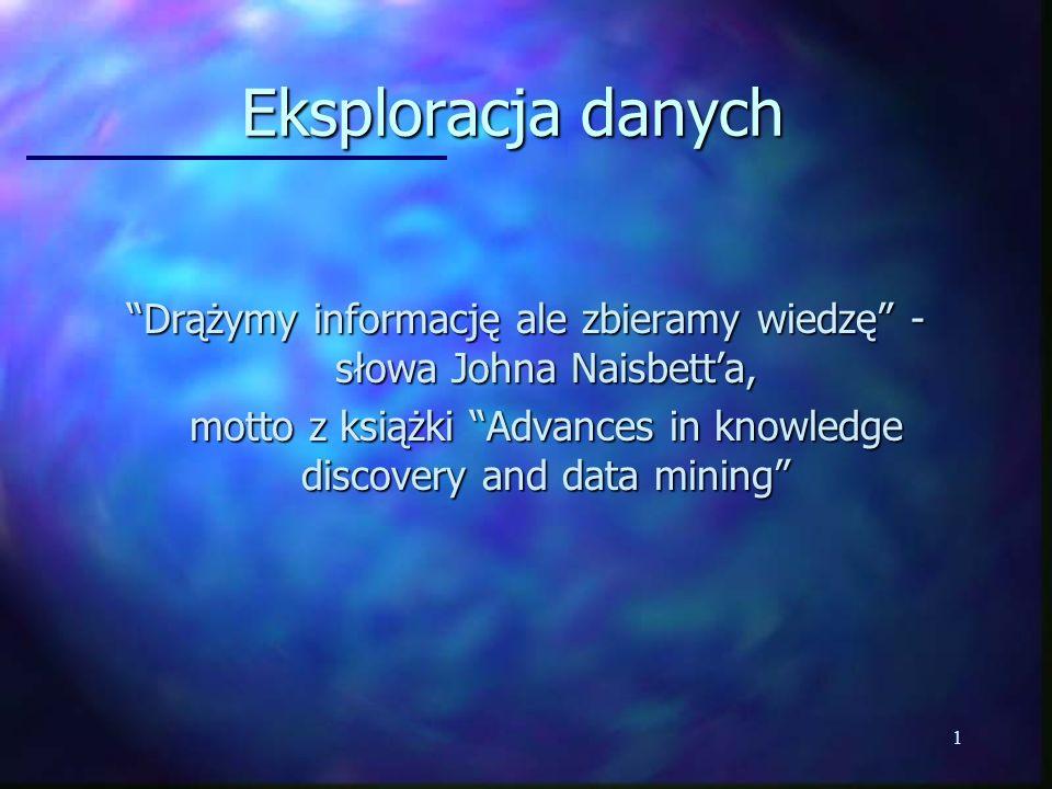 2 Odkrywanie wiedzy w bazach danych a Data Mining n Data Mining (DM) czyli przekopywanie danych zajmuje się odkrywaniem ukrytej wiedzy, nieznanych wzorców i nowych reguł w dużych bazach danych.