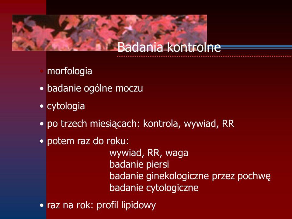 Badania kontrolne morfologia badanie ogólne moczu cytologia po trzech miesiącach: kontrola, wywiad, RR potem raz do roku: wywiad, RR, waga badanie pie