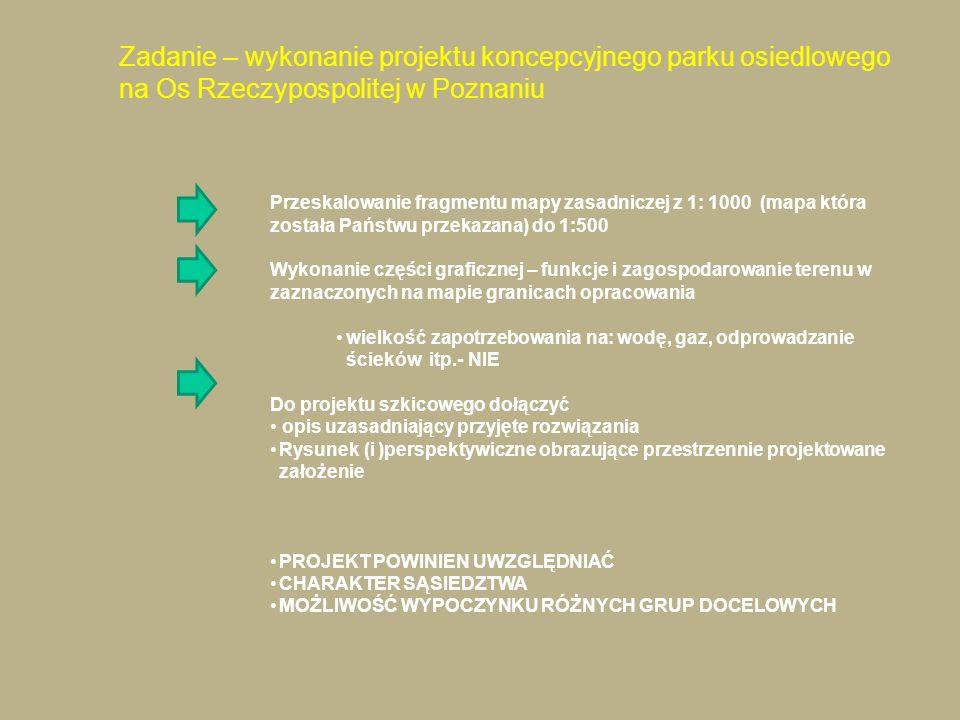 Zadanie – wykonanie projektu koncepcyjnego parku osiedlowego na Os Rzeczypospolitej w Poznaniu Przeskalowanie fragmentu mapy zasadniczej z 1: 1000 (ma