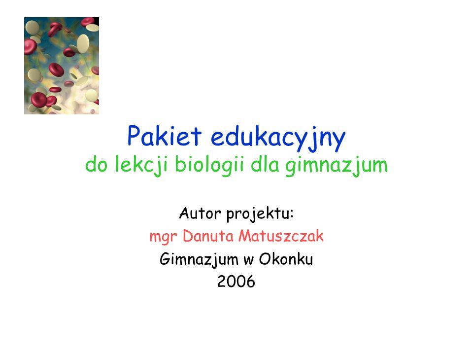 Pakiet edukacyjny do lekcji biologii dla gimnazjum Autor projektu: mgr Danuta Matuszczak Gimnazjum w Okonku 2006