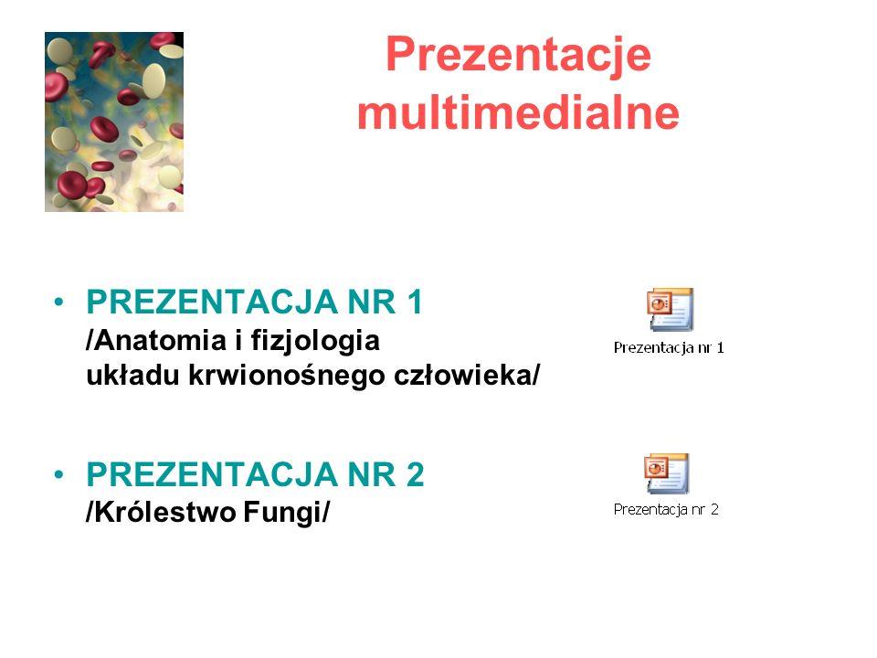 Prezentacje multimedialne PREZENTACJA NR 1 /Anatomia i fizjologia układu krwionośnego człowieka/ PREZENTACJA NR 2 /Królestwo Fungi/