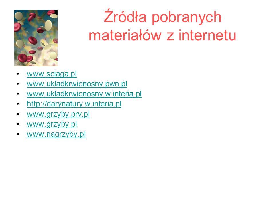 Źródła pobranych materiałów z internetu www.sciaga.pl www.ukladkrwionosny.pwn.pl www.ukladkrwionosny.w.interia.pl http://darynatury.w.interia.pl www.g