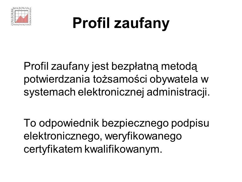 Profil zaufany Profil zaufany jest bezpłatną metodą potwierdzania tożsamości obywatela w systemach elektronicznej administracji. To odpowiednik bezpie