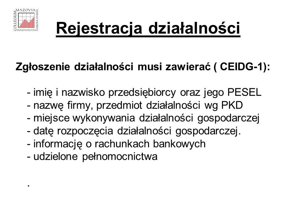 Rejestracja działalności Zgłoszenie działalności musi zawierać ( CEIDG-1): - imię i nazwisko przedsiębiorcy oraz jego PESEL - nazwę firmy, przedmiot d