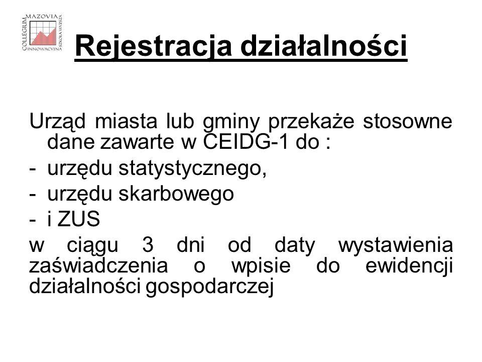 Rejestracja działalności Urząd miasta lub gminy przekaże stosowne dane zawarte w CEIDG-1 do : -urzędu statystycznego, -urzędu skarbowego -i ZUS w ciąg