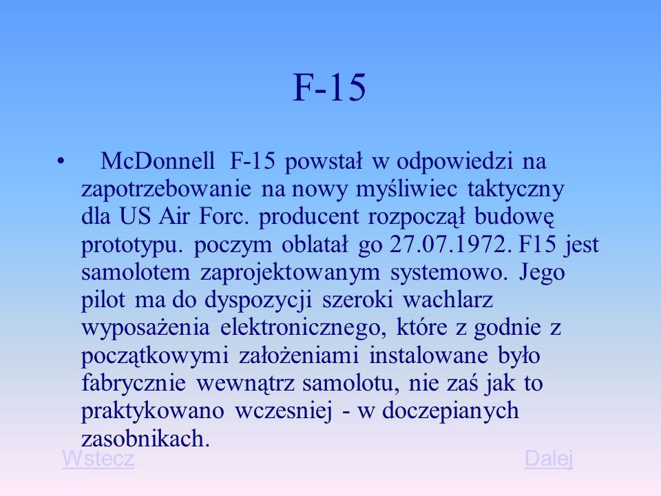 F-15 McDonnell F-15 powstał w odpowiedzi na zapotrzebowanie na nowy myśliwiec taktyczny dla US Air Forc.