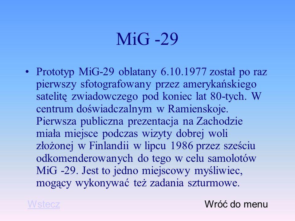 MiG -29 Prototyp MiG-29 oblatany 6.10.1977 został po raz pierwszy sfotografowany przez amerykańskiego satelitę zwiadowczego pod koniec lat 80-tych.