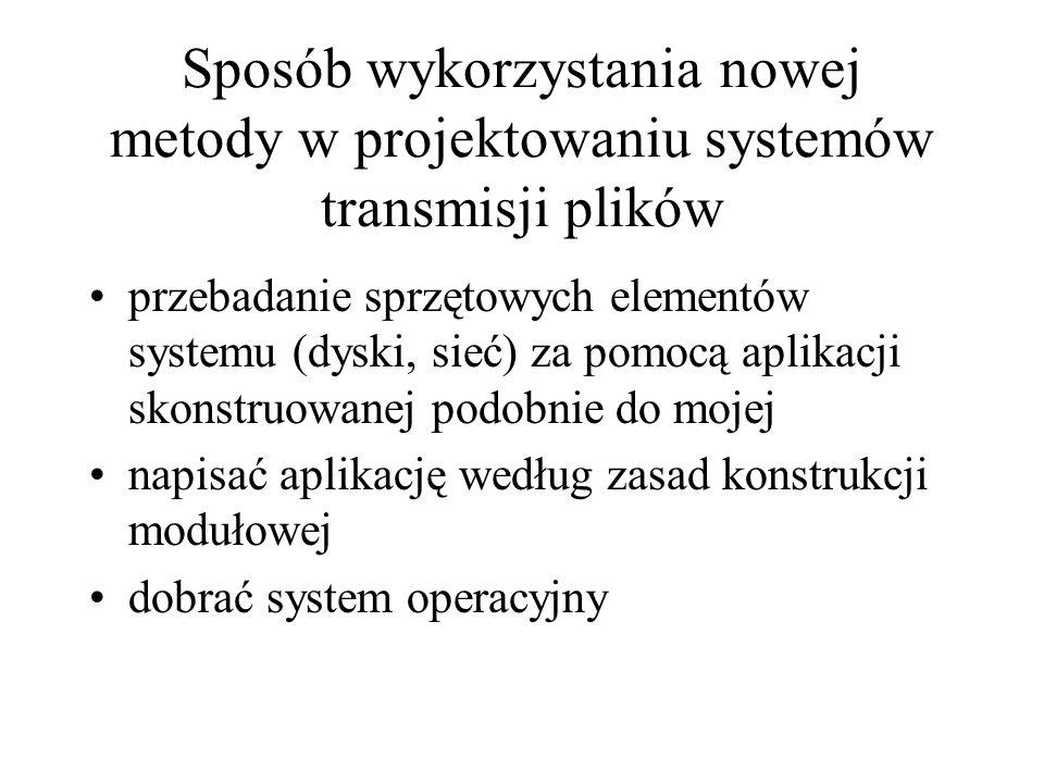 Sposób wykorzystania nowej metody w projektowaniu systemów transmisji plików przebadanie sprzętowych elementów systemu (dyski, sieć) za pomocą aplikac