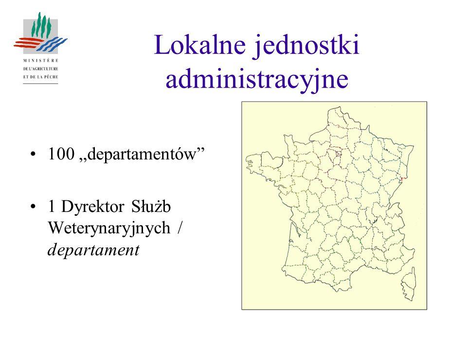 Lokalne jednostki administracyjne 100 departamentów 1 Dyrektor Służb Weterynaryjnych / departament