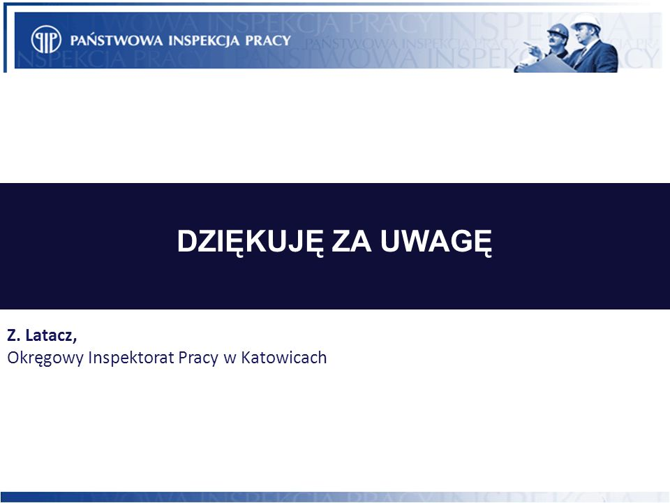 DZIĘKUJĘ ZA UWAGĘ Z. Latacz, Okręgowy Inspektorat Pracy w Katowicach
