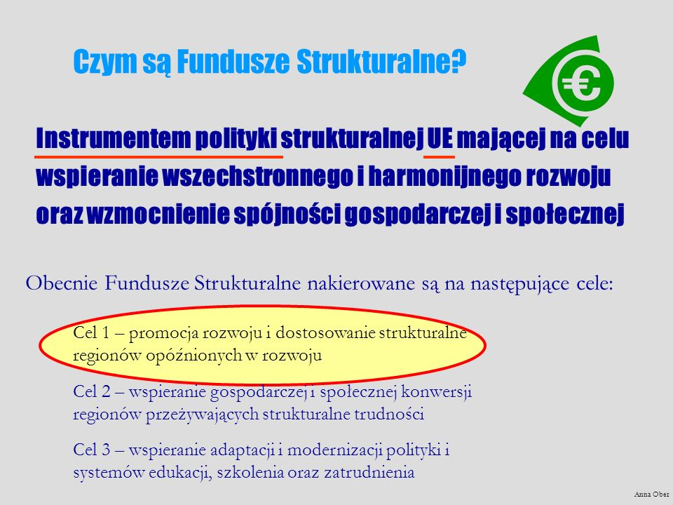 Czym są Fundusze Strukturalne? Instrumentem polityki strukturalnej UE mającej na celu wspieranie wszechstronnego i harmonijnego rozwoju oraz wzmocnien
