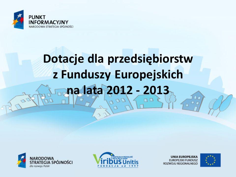 Dotacje dla przedsiębiorstw z Funduszy Europejskich na lata 2012 - 2013